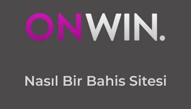 Onwin Nasıl Bir Bahis Sitesi?